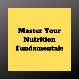 Master Your Nutrition Fundamentals is Key to Success
