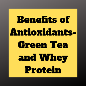 green tea and whey have great antioxidant properties