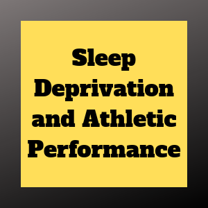 How is Athletic Performance Affected by Sleep Deprivation