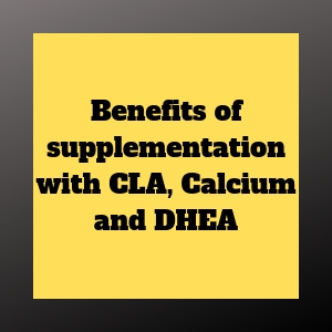 benefits of CLA, Calcium and DHEA