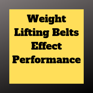 do weight lifting belts effect performance?