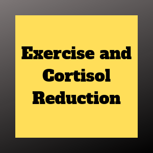 Exercise and Cortisol Reduction