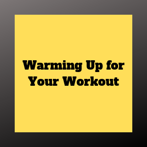 Warming Up For Your Workout
